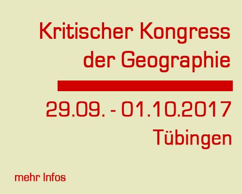 Kritischer Kongress für Geographie, Tübingen, 29.09. – 01.10.2017
